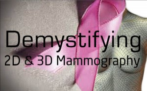 Demystifying 2D and 3D Mammography